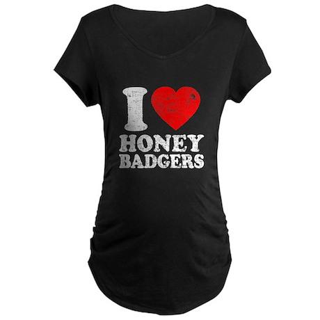 I Love Honey Badgers Maternity Dark T-Shirt