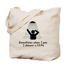 Sometimes When I Pee I shower Tote Bag