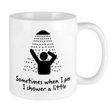 Sometimes When I Pee I shower Mug