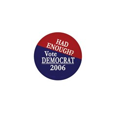 Had Enough? Vote Democrat! Mini Button (100 pack)