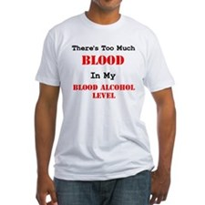 Too Much Blood Blood Alcohol Shirt