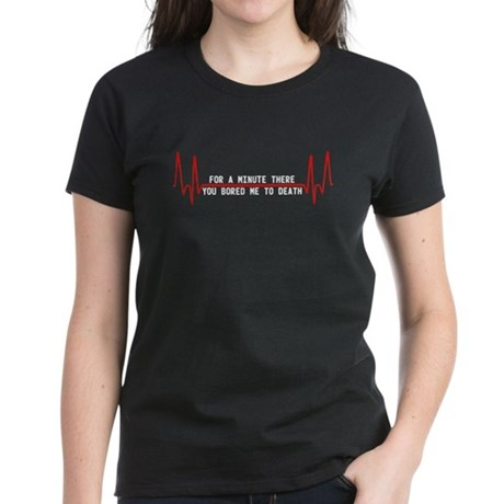 For a minute there you bored Women's Dark T-Shirt