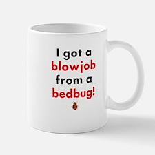 I Got A Blowjob From A Bedbug Mug