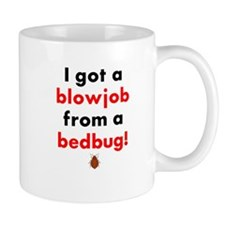 I Got A Blowjob From A Bedbug Mug