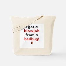 I Got A Blowjob From A Bedbug Tote Bag