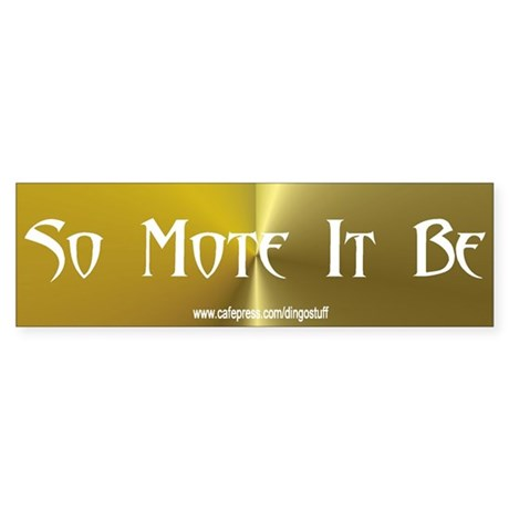 """So Mote It Be"" Bumper Sticker"