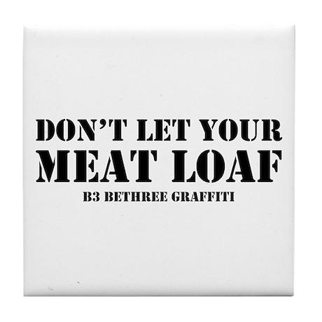 Don't Let Your Meat Loaf Tile Coaster