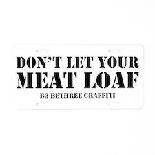 Don't Let Your Meat Loaf Aluminum License Plate