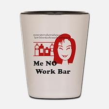 Me NO Work Bar Shot Glass