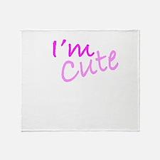 I'm Cute Throw Blanket
