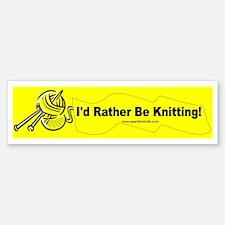 I'd Rather Be Knitting Bumper Bumper Bumper Sticker