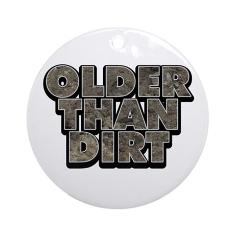 Older Than Dirt Ornament (Round)
