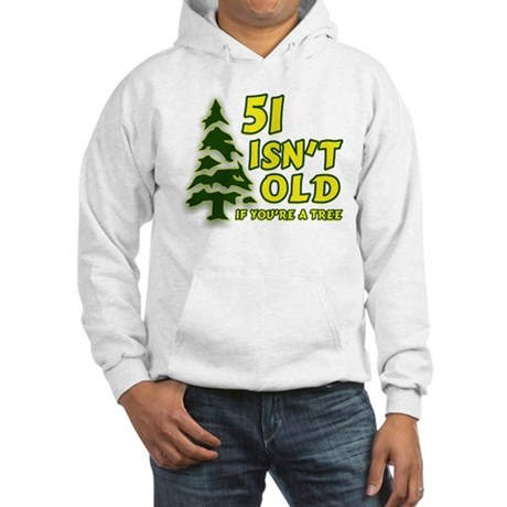 51 Isn't Old, If You're A Tree Hooded Sweatshirt