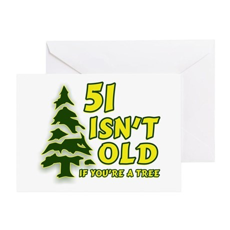 51 Isn't Old, If You're A Tree Greeting Card