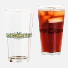 Five Dollar Wife Drinking Glass