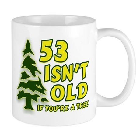 53 Isn't Old, If You're A Tree Mug