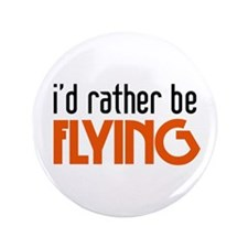 """I'd rather be flying 3.5"""" Button"""