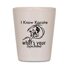 I know karate Shot Glass