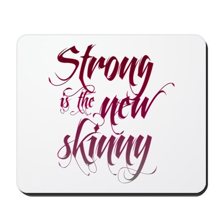 Strong is the New Skinny - Sc Mousepad