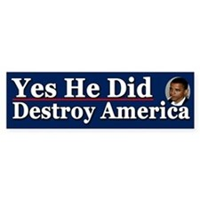 Yes He Did destroy America Bumper Stickers