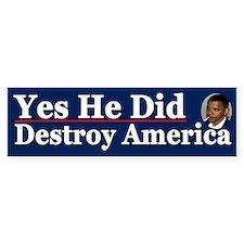 Yes He Did destroy America Car Sticker