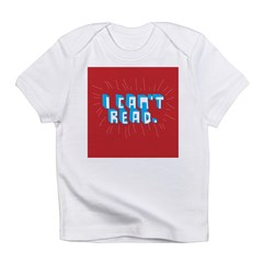 I can't read! Infant T-Shirt