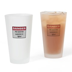 DANGER: Why? Drinking Glass