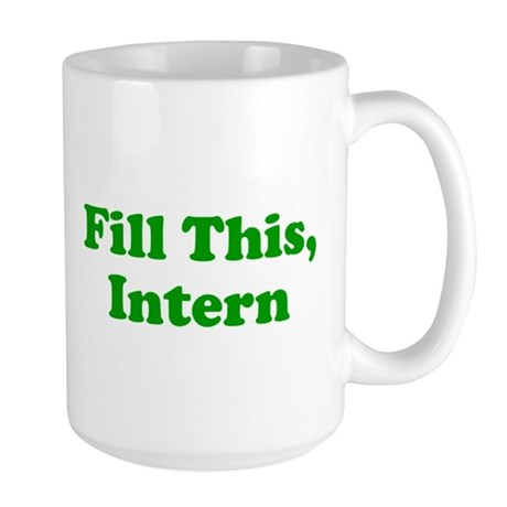 Fill This Intern Coffee Mug Large Mug