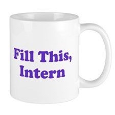 Fill This Intern Coffee Coffee Mug Coffee Mug