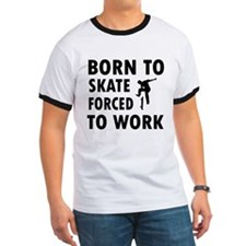 Born to skate board forced to work T