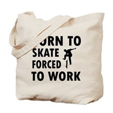 Born to skate board forced to work Tote Bag