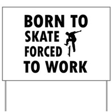 Born to skate board forced to work Yard Sign