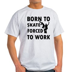 Born to Skate Figure forced to work T-Shirt