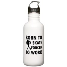 Born to Skate roller forced to work Water Bottle