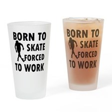 Born to Skate roller forced to work Drinking Glass