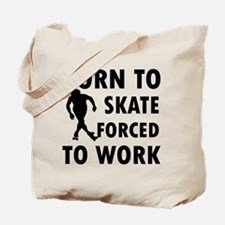 Born to Skate roller forced to work Tote Bag