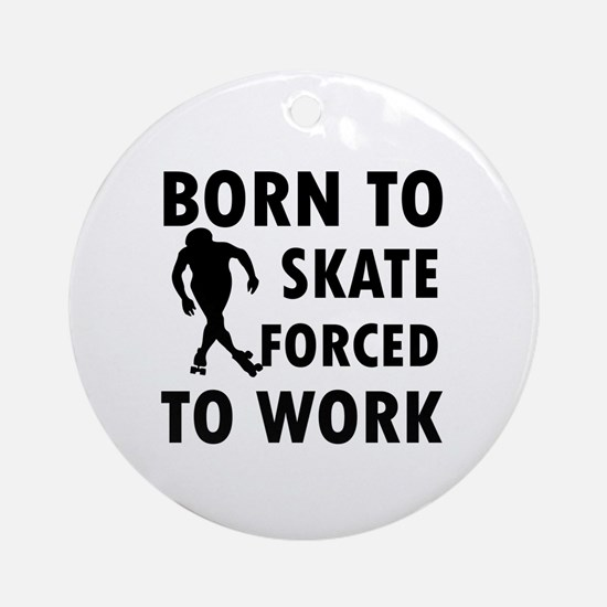 Born to Skate roller forced to work Ornament (Roun