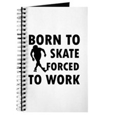 Born to Skate roller forced to work Journal