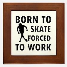 Born to Skate roller forced to work Framed Tile