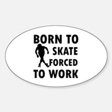 Born to Skate roller forced to work Decal