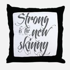 Strong is the New Skinny - Sc Throw Pillow