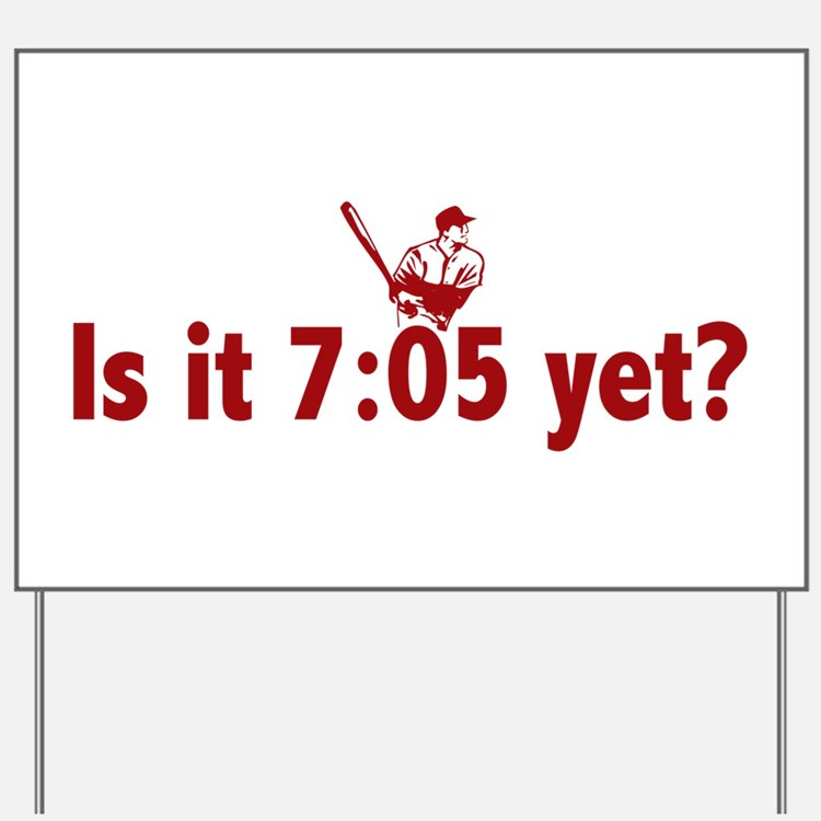 Is it 7:05 Yet? (Philly Baseball) Yard Sign