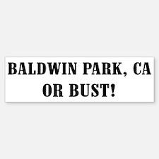 Baldwin Park or Bust! Bumper Bumper Bumper Sticker