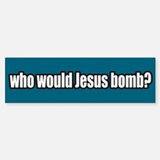 Who Would Jesus Bomb Peace Bumper Bumper Bumper Sticker