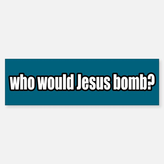 Who Would Jesus Bomb Peace Bumper Bumper Bumper Sticker