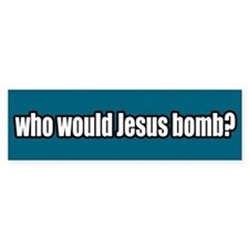 Who Would Jesus Bomb Peace Bumper Bumper Sticker