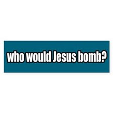 Who Would Jesus Bomb Peace Bumper Bumper Sticker