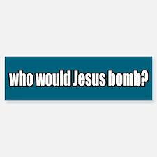 Who Would Jesus Bomb Peace Bumper Car Car Sticker