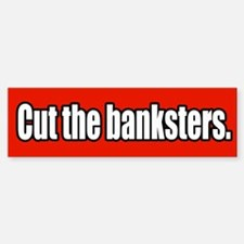 Cut the Banksters Economic Bumper Bumper Bumper Sticker