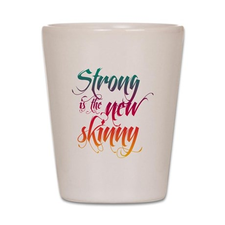 Strong is the New Skinny - Sc Shot Glass